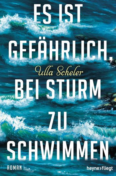 Es ist gefaehrlich bei Sturm zu schwimmen von Ulla Scheler